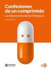 Confesiones de Un Comprimido. La Vida Secreta de Los Farmacos Cover Image