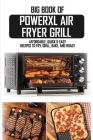 Big Book Of PowerXL Air Fryer Grill: Affordable, Quick & Easy Recipes To Fry, Grill, Bake, And Roast: Air Fryer Cookbook With Pictures Cover Image