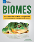 Biomes: Discover the Earth's Ecosystems with Environmental Science Activities for Kids (Build It Yourself) Cover Image