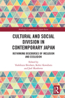 Cultural and Social Division in Contemporary Japan: Rethinking Discourses of Inclusion and Exclusion (Routledge Contemporary Japan) Cover Image