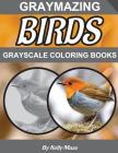 Graymazing Birds Grayscale Coloring Book: (Photo Coloring Books) (Grayscale Coloring Books) (Bird Coloring Book) (Grayscale Animals) (Grayscale Nature Cover Image