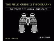 The Field Guide to Typography: Typefaces in the Urban Landscape Cover Image