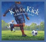 K Is for Kick: A Soccer Alphabet Cover Image