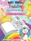 My Best Toddler Coloring Book -Color By Letter-: coloring book for kids Cover Image