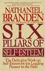 Six Pillars of Self-Esteem: The Definitive Work on Self-Esteem by the Leading Pioneer in the Field Cover Image