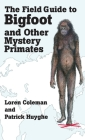 The Field Guide to Bigfoot and Other Mystery Primates Cover Image