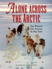 Alone Across the Arctic: A Woman's Journey Across Cover Image
