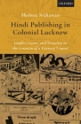 Hindi Publishing in Colonial Lucknow: Gender, Genre, and Visuality in the Creation of a Literary 'Canon' Cover Image