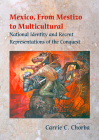 Mexico, from Mestizo to Multicultural: National Identity and Recent Representations of the Conquest Cover Image