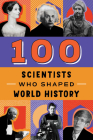 100 Scientists Who Shaped World History (100 Series) Cover Image