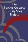 The Pioneer Crossing Family Song Project Cover Image