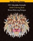 101 Mandala Animals Adult Coloring Book Stress Relieving Designs: stress relieving coloring book for adult with 101 mandala animals: elephants, lions, Cover Image
