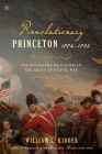 Revolutionary Princeton 1774-1783: The Biography of an American Town in the Heart of a Civil War Cover Image