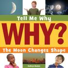 The Moon Changes Shape (Tell Me Why Library) Cover Image