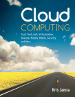 Cloud Computing: Saas, Paas, Iaas, Virtualization, Business Models, Mobile, Security and More Cover Image