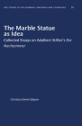The Marble Statue as Idea: Collected Essays on Adalbert Stifter's Der Nachsommer (University of North Carolina Studies in Germanic Languages a #72) Cover Image