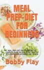 Meal Prep-Diet for Beginners: Meal Prep-Diet for Beginners: The Complete Guide on How to Eat Healthy with Simple and Ketogenic Diet Recepis Cover Image