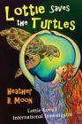 Lottie Saves the Turtles: Lottie Lovall International Investigator Cover Image