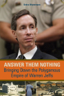 Answer Them Nothing: Bringing Down the Polygamous Empire of Warren Jeffs Cover Image