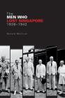 The Men Who Lost Singapore, 1938-1942 Cover Image