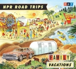 NPR Road Trips: Family Vacations: Stories that Take You Away Cover Image