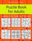 Puzzle Book for Adults: Sudoku, Killer Sudoku and More: 100 Sudoku and Sudoku Variant Puzzles Cover Image