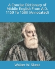 A Concise Dictionary of Middle English From A.D. 1150 To 1580 (Annotated) Cover Image