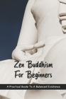 Zen Buddhism For Beginners: A Practical Guide To A Balanced Existence: Book On Zen Meditation Cover Image