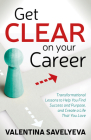 Get Clear on Your Career: Transformational Lessons to Help You Find Success and Purpose, and Create a Life That You Love Cover Image