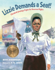 Lizzie Demands a Seat!: Elizabeth Jennings Fights for Streetcar Rights Cover Image