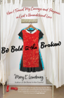 Be Bold in the Broken: How I Found My Courage and Purpose in God's Unconditional Love Cover Image