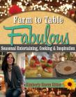 Farm to Table Fabulous: Seasonal Entertaining, Cooking & Inspiration Cover Image