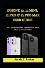 iPhone 12, 12 Mini, 12 Pro & 12 Pro Max User Guide: The Complete Beginner to Expert Manual to Master iPhone 12 Series and iOS 14 Cover Image