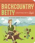Backcountry Betty: Crafting with Style: Nature-Inspired Projects Cover Image
