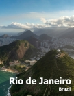 Rio de Janeiro: Coffee Table Photography Travel Picture Book Album Of A Brazilian City in Brazil South America Large Size Photos Cover Cover Image