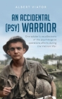 An Accidental (psy) Warrior: One soldier's recollections of the psychological operations efforts during the Vietnam War Cover Image