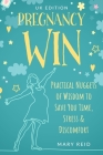 PREGNANCY WIN - UK Edition: Practical Nuggets of Wisdom to Save You Time, Stress & Discomfort Cover Image