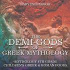 The Demi-Gods of Greek Mythology - Mythology 4th Grade - Children's Greek & Roman Books Cover Image