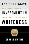 The Possessive Investment in Whiteness: How White People Profit from Identity Politics Cover Image