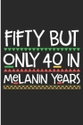 Fifty But Only 40 in Melanin Years: Black girl Magic 50th Gift Blank Lined Notebook Cover Image