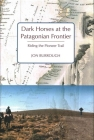 Dark Horses at the Patagonian Frontier: Riding the Pioneer Trail Cover Image