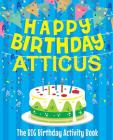 Happy Birthday Atticus - The Big Birthday Activity Book: (Personalized Children's Activity Book) Cover Image