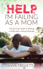 Help, I'm Failing as a Mom: The Survival Guide to Raising a Child with a Mood Disorder Cover Image