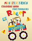 Racer Monster Truck Coloring Book For Toddlers: A Fun Coloring Book For Kids Ages 4-8 With Over 25 Designs of Monster TrucksTruck Books for BoysColori Cover Image