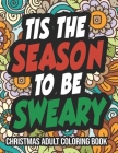 Tis The Season To Be Sweary: A Hilarious Adult Christmas Coloring Book Cover Image