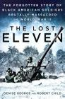 The Lost Eleven: The Forgotten Story of Black American Soldiers Brutally Massacred in World War II Cover Image
