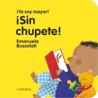 ¡Sin chupete! (¡Ya soy mayor!) Cover Image
