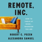 Remote, Inc. Lib/E: How to Thrive at Work . . . Wherever You Are Cover Image