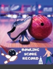 Bowling Score Record: Bowling Game Record Book, Bowler Score Keeper, Can be used in casual or tournament play, 19 players who bowl 10 frames Cover Image