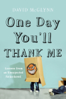 One Day You'll Thank Me: Lessons from an Unexpected Fatherhood Cover Image